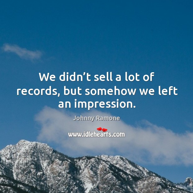 Image, We didn't sell a lot of records, but somehow we left an impression.