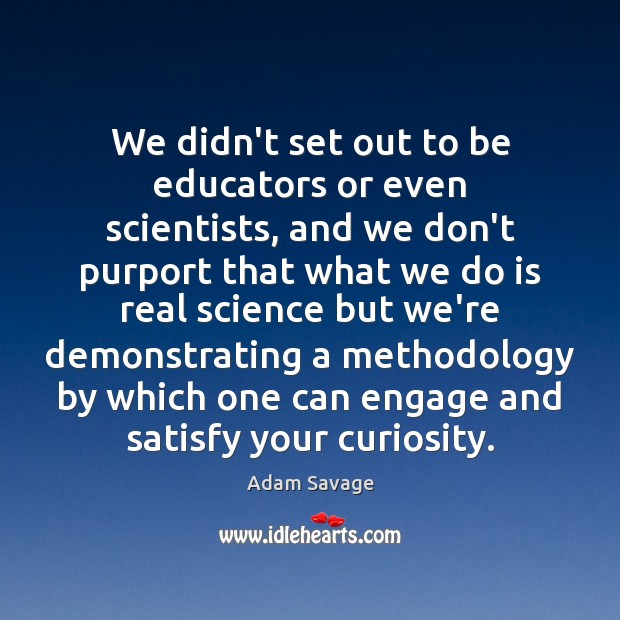 Image, We didn't set out to be educators or even scientists, and we