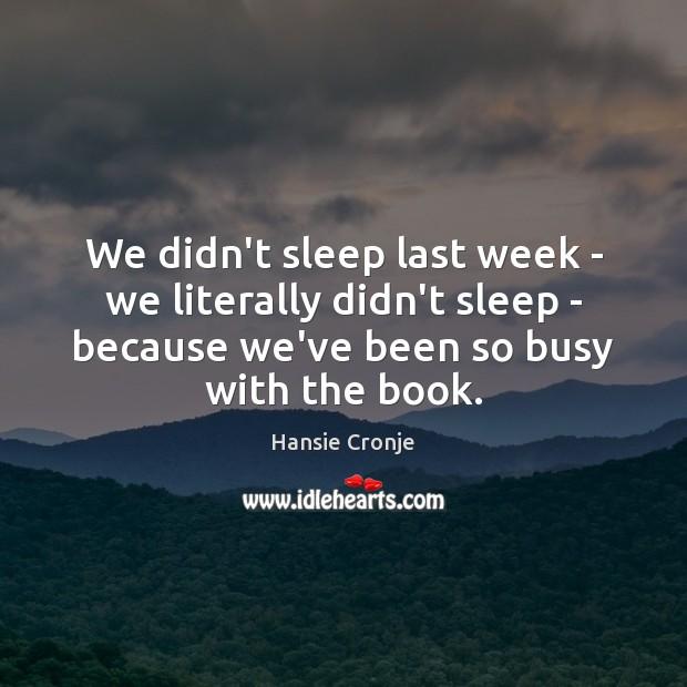 We didn't sleep last week – we literally didn't sleep – because Image