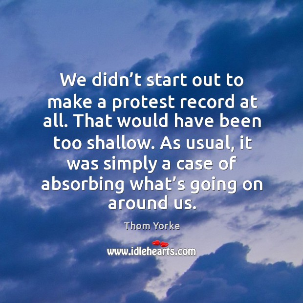 We didn't start out to make a protest record at all. That would have been too shallow. Image