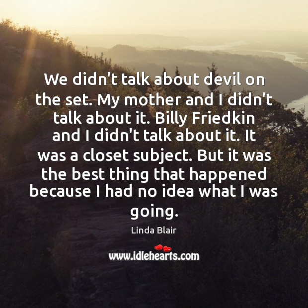 We didn't talk about devil on the set. My mother and I Image