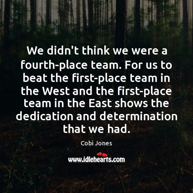 We didn't think we were a fourth-place team. For us to beat Cobi Jones Picture Quote