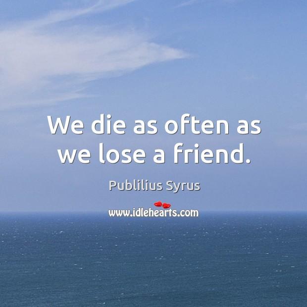 We die as often as we lose a friend. Image