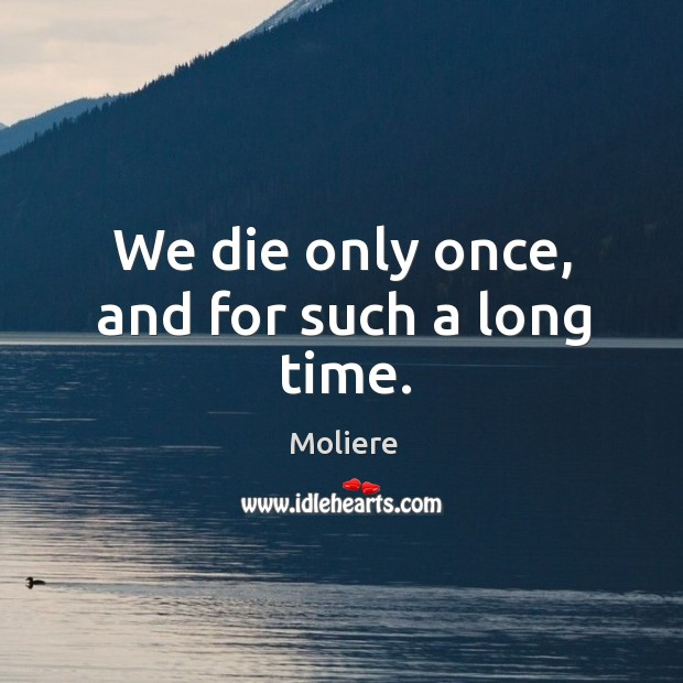 We die only once, and for such a long time. Image