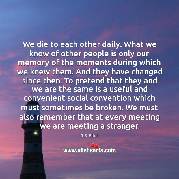 Image, We die to each other daily. What we know of other people