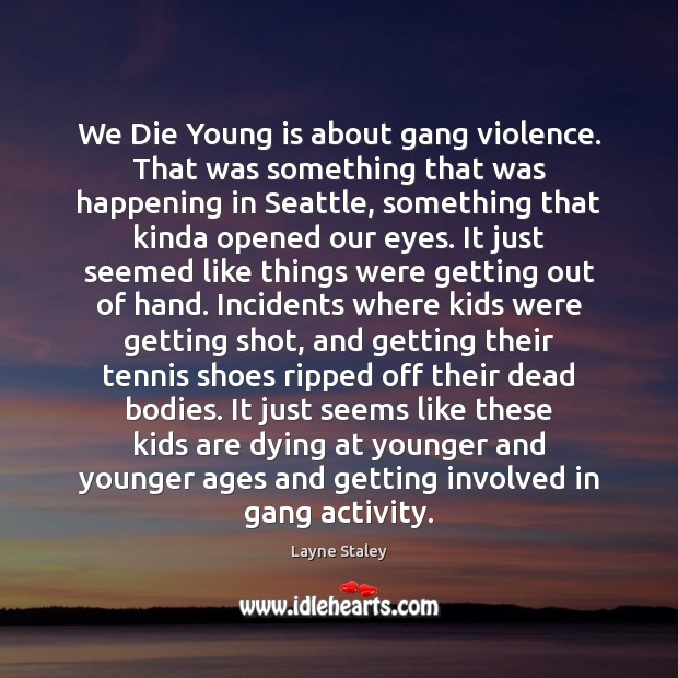 We Die Young is about gang violence. That was something that was Layne Staley Picture Quote