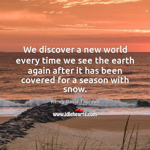 We discover a new world every time we see the earth again Image