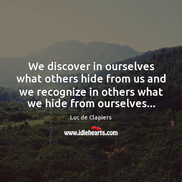 We discover in ourselves what others hide from us and we recognize Luc de Clapiers Picture Quote