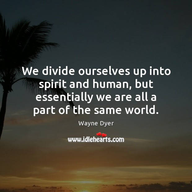 Image, We divide ourselves up into spirit and human, but essentially we are
