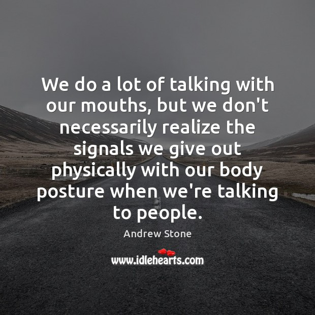 We do a lot of talking with our mouths, but we don't Image