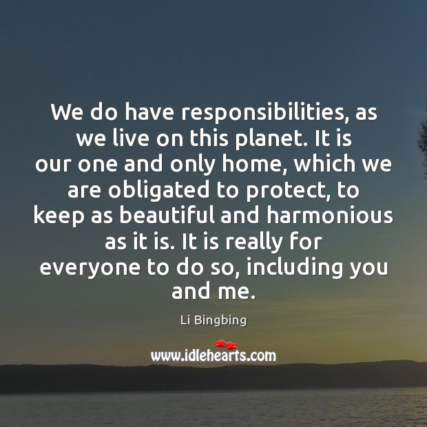 We do have responsibilities, as we live on this planet. It is Image