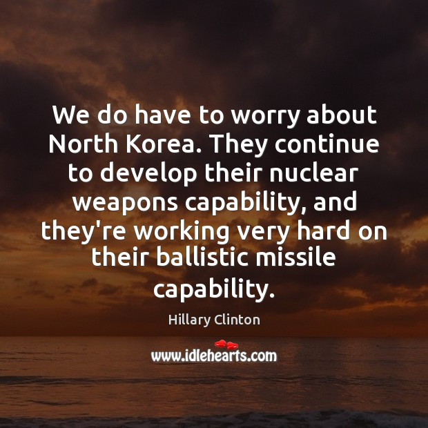 Image, We do have to worry about North Korea. They continue to develop