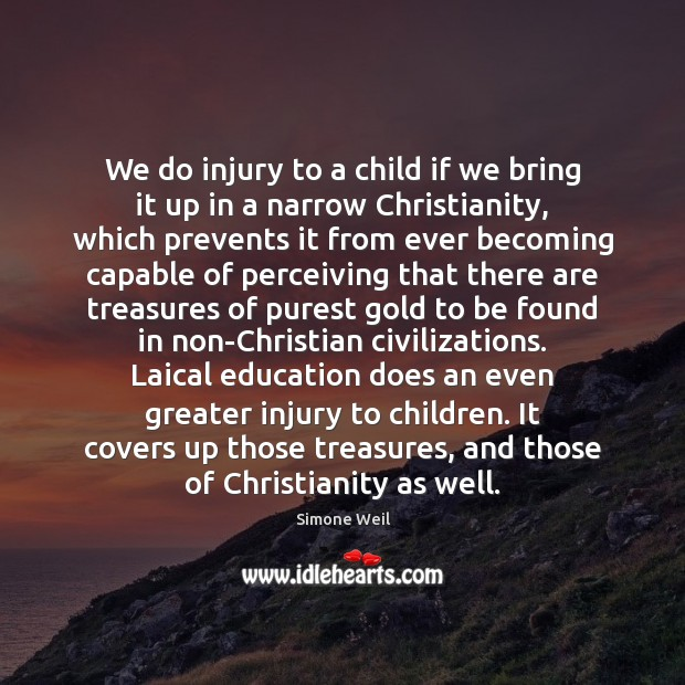 We do injury to a child if we bring it up in Simone Weil Picture Quote