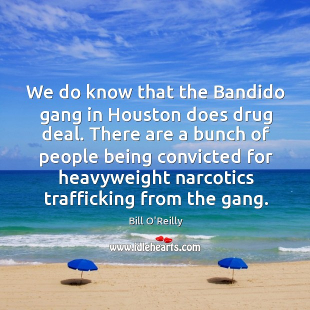 We do know that the Bandido gang in Houston does drug deal. Image