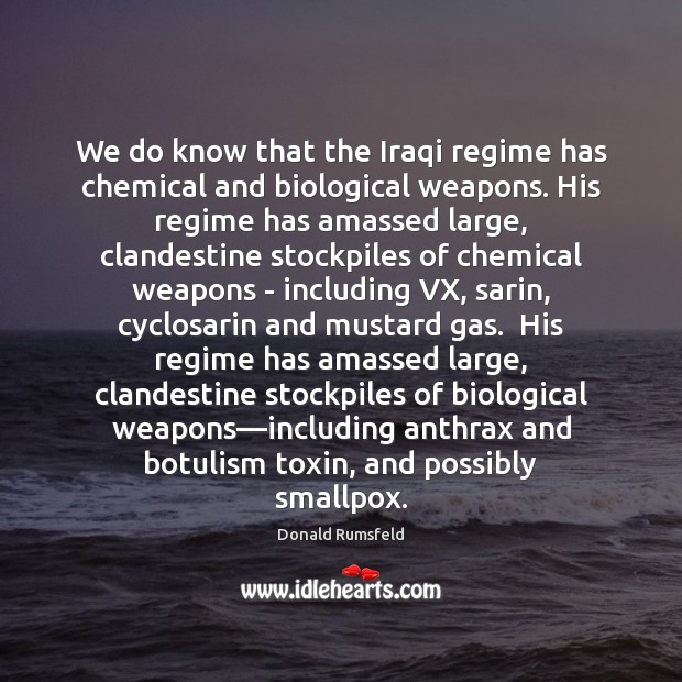 We do know that the Iraqi regime has chemical and biological weapons. Image