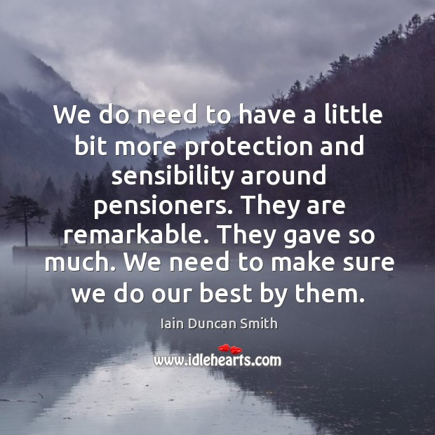 We do need to have a little bit more protection and sensibility Iain Duncan Smith Picture Quote