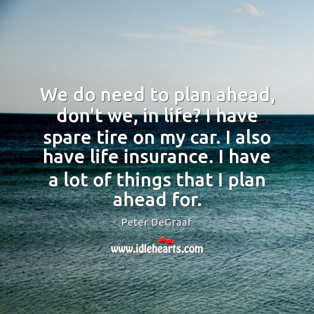 We do need to plan ahead, don't we, in life? I have Image