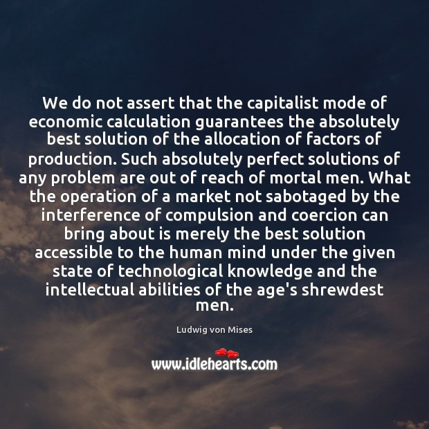 Image, We do not assert that the capitalist mode of economic calculation guarantees