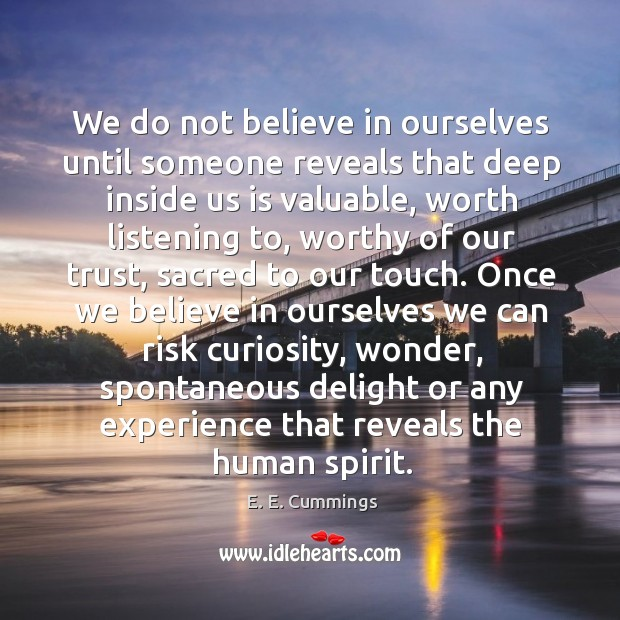 We do not believe in ourselves until someone reveals that deep inside us is valuable Image