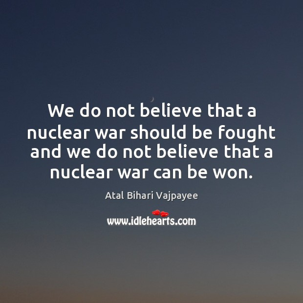Image, We do not believe that a nuclear war should be fought and