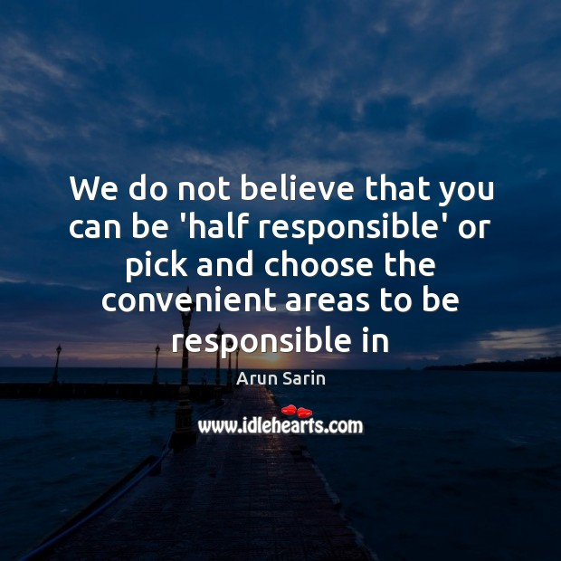 Image, We do not believe that you can be 'half responsible' or pick