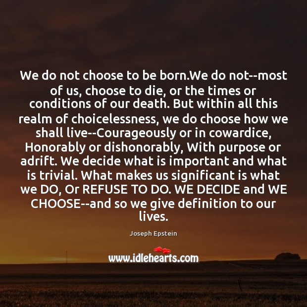 We do not choose to be born.We do not–most of us, Image