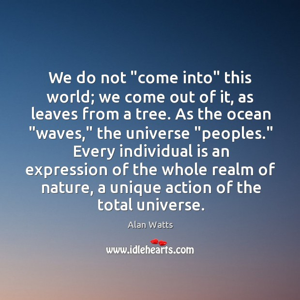 """We do not """"come into"""" this world; we come out of it, Image"""