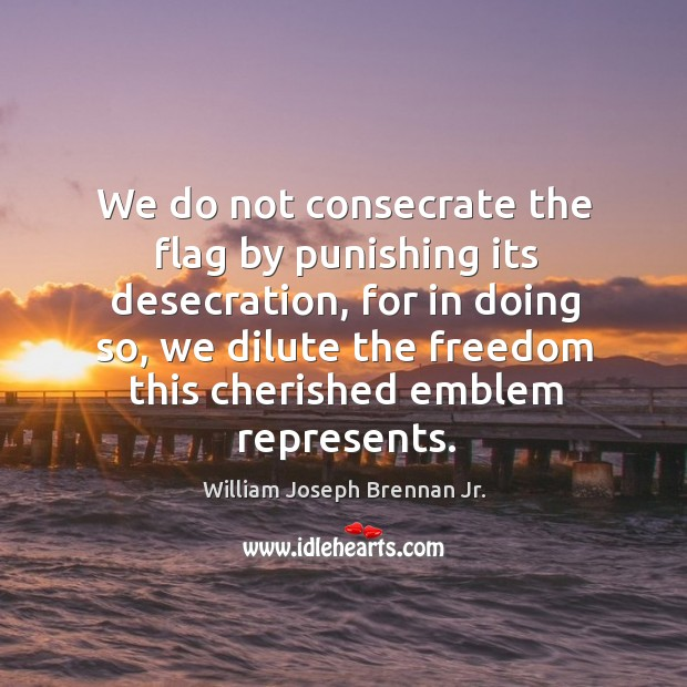 We do not consecrate the flag by punishing its desecration, for in doing so Image