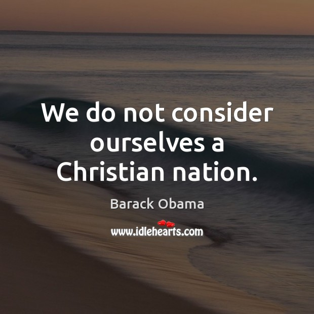 We do not consider ourselves a Christian nation. Image