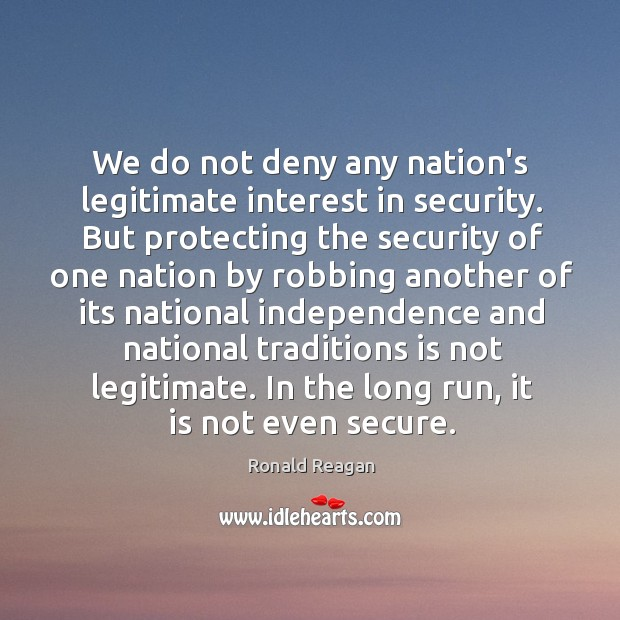 Image, We do not deny any nation's legitimate interest in security. But protecting