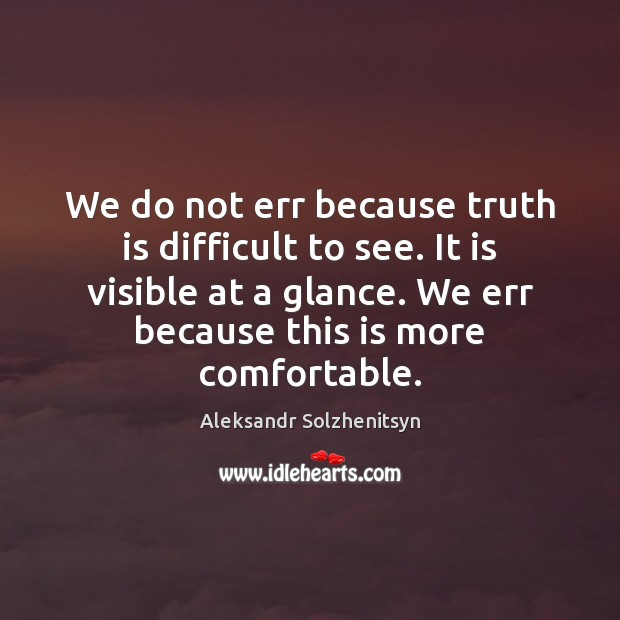 We do not err because truth is difficult to see. It is Aleksandr Solzhenitsyn Picture Quote