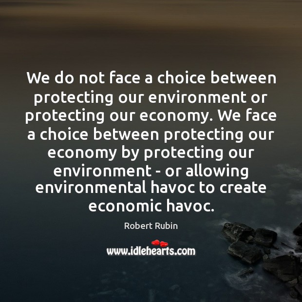 We do not face a choice between protecting our environment or protecting Image