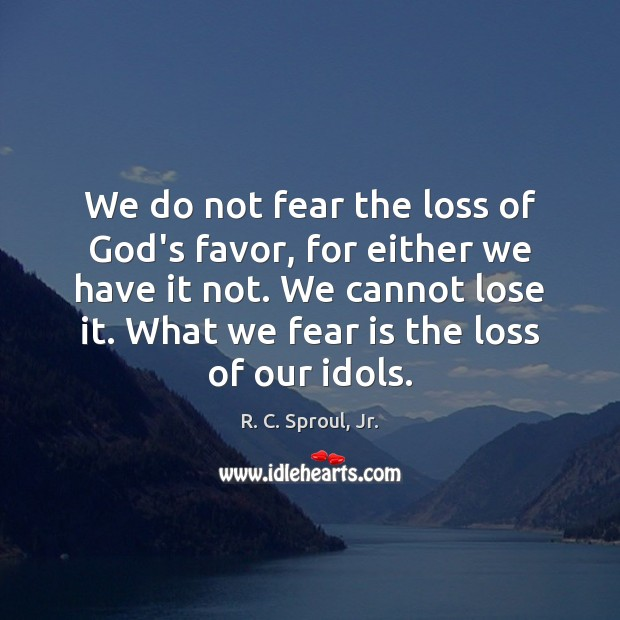 We do not fear the loss of God's favor, for either we Fear Quotes Image