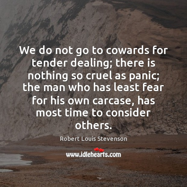 We do not go to cowards for tender dealing; there is nothing Robert Louis Stevenson Picture Quote
