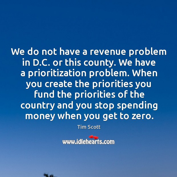 We do not have a revenue problem in d.c. Or this county. We have a prioritization problem. Image