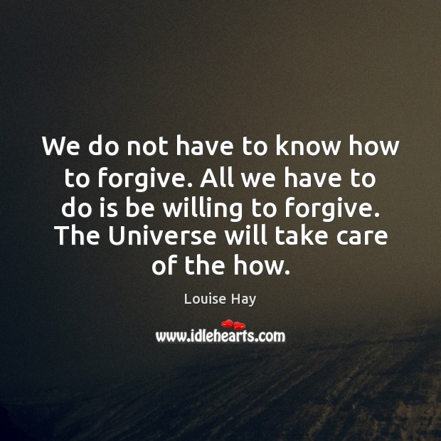 Image, We do not have to know how to forgive. All we have