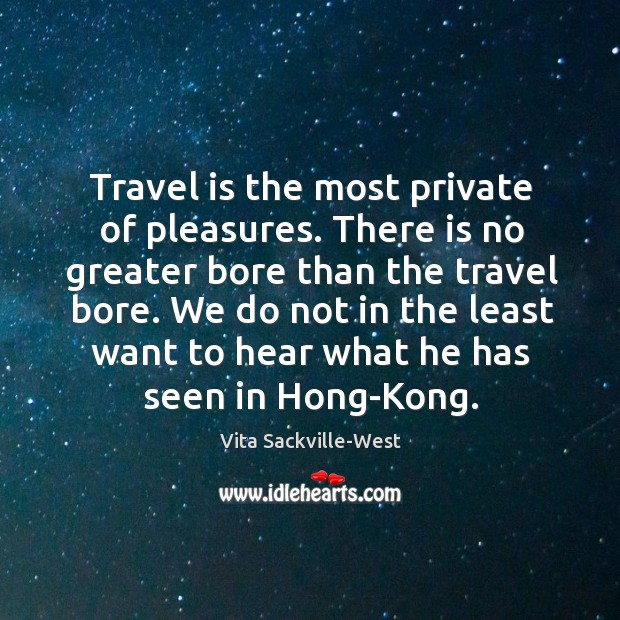 We do not in the least want to hear what he has seen in hong-kong. Vita Sackville-West Picture Quote