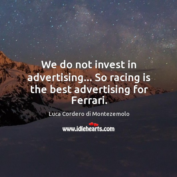 We do not invest in advertising… So racing is the best advertising for Ferrari. Racing Quotes Image