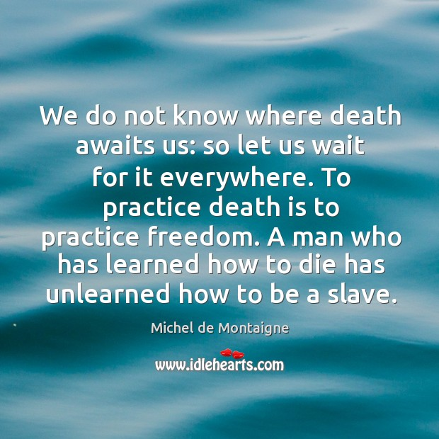 Image, We do not know where death awaits us: so let us wait