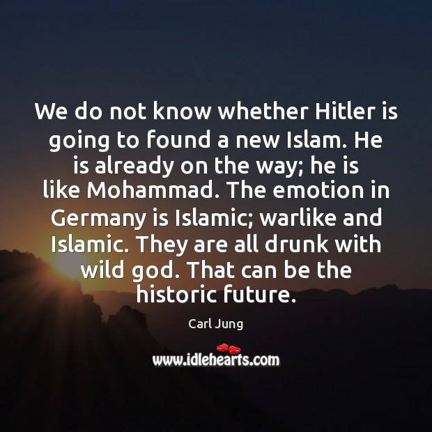 We do not know whether Hitler is going to found a new Carl Jung Picture Quote