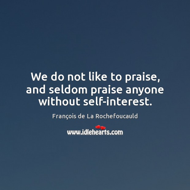 Image, We do not like to praise, and seldom praise anyone without self-interest.