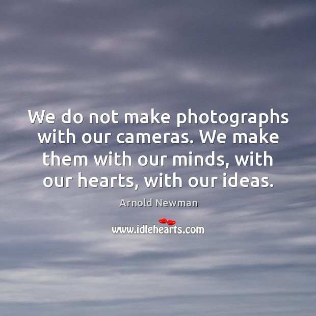 Image, We do not make photographs with our cameras. We make them with