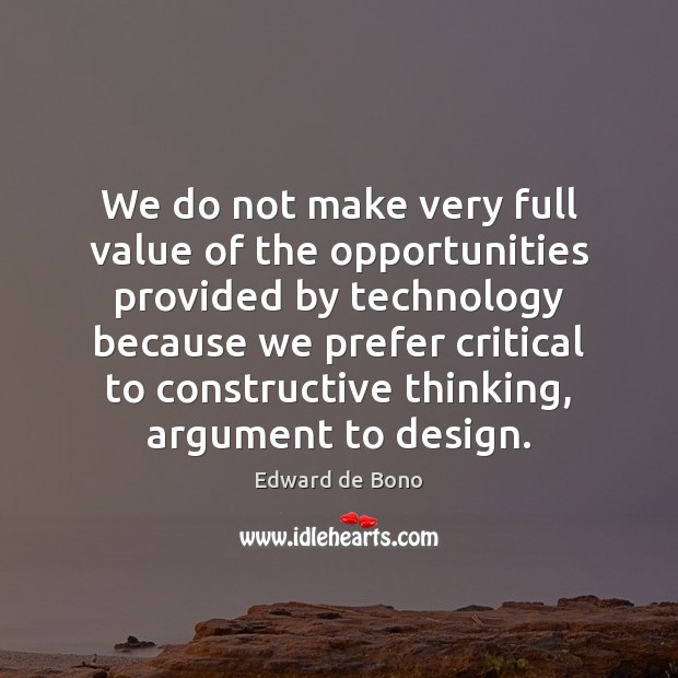 We do not make very full value of the opportunities provided by Edward de Bono Picture Quote