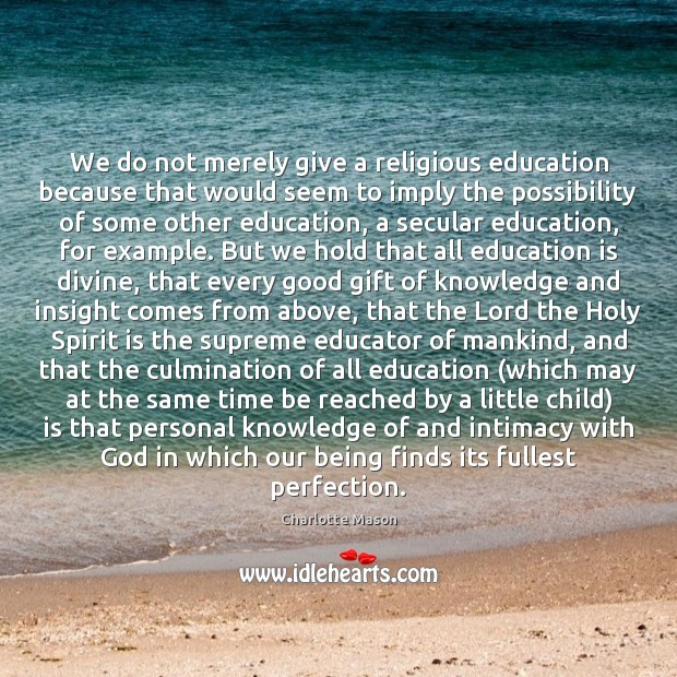 We do not merely give a religious education because that would seem Image