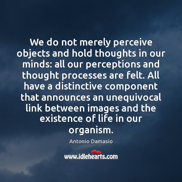 We do not merely perceive objects and hold thoughts in our minds: Image