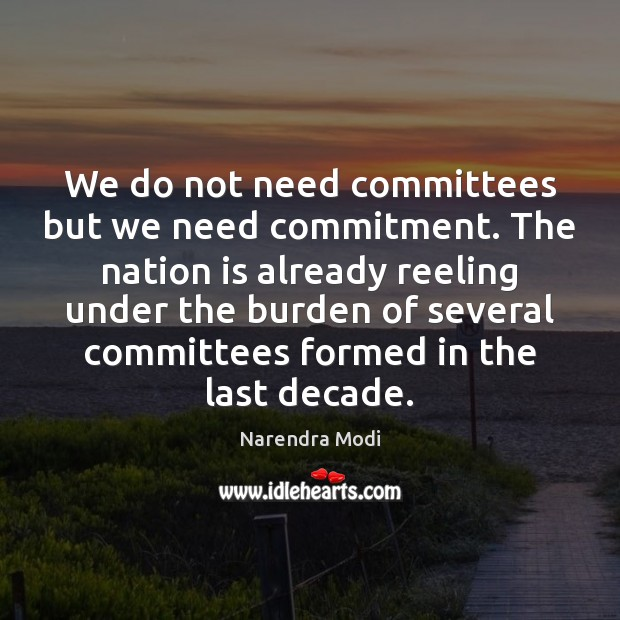 Image, We do not need committees but we need commitment. The nation is