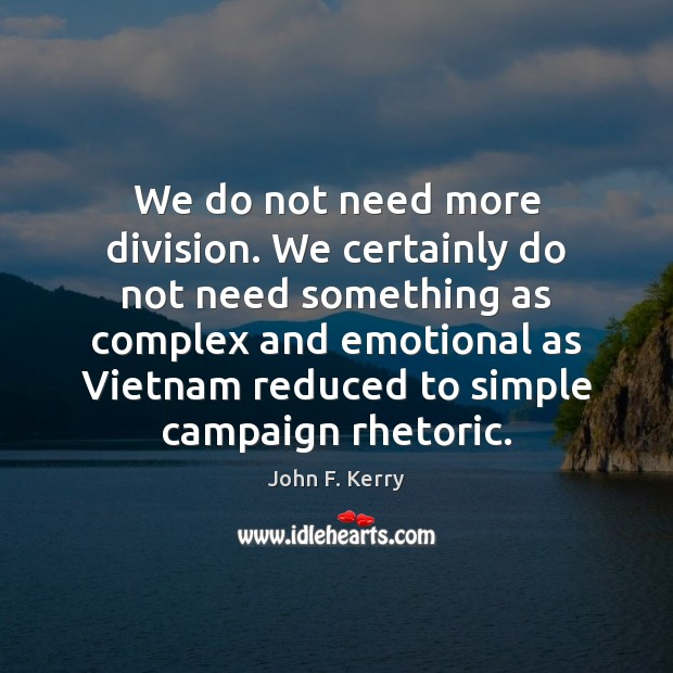 We do not need more division. We certainly do not need something Image