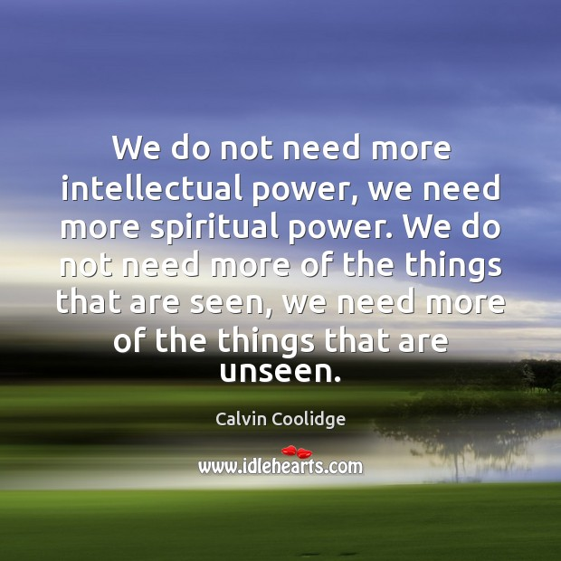 Image, We do not need more intellectual power, we need more spiritual power.