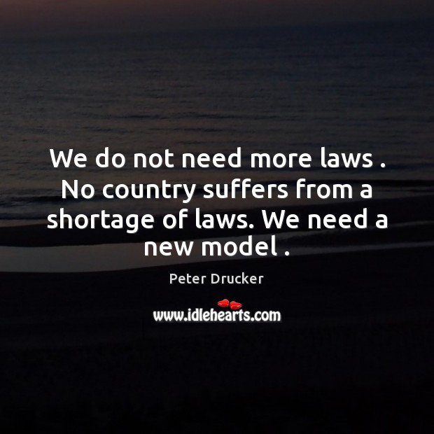 We do not need more laws . No country suffers from a shortage Image