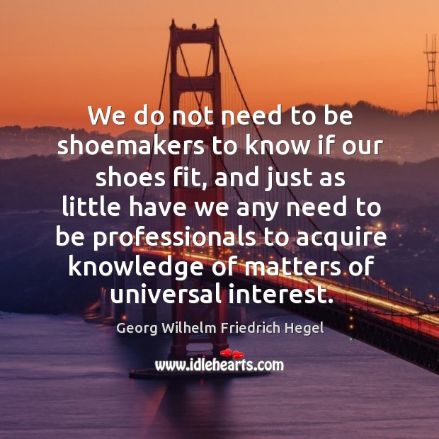 We do not need to be shoemakers to know if our shoes fit Image